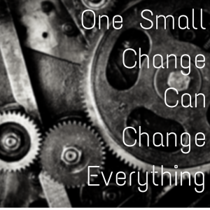 One Small Change Can Change Everything