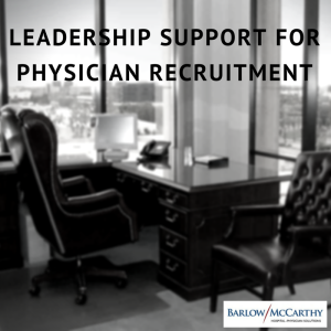 Leadership Support for Physician Recruitment