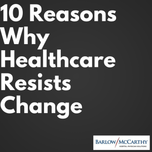 10 Reasons Why Healthcare Resists Change