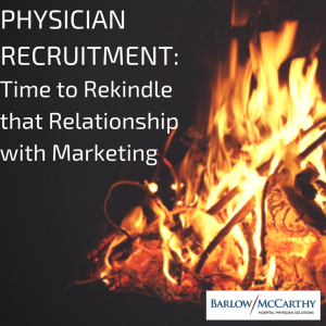 Physician Recruitment: Time to Rekindle that Relationship with Marketing
