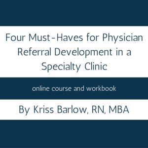 Four Must-Haves for Physician Referral Development in a Specialty Clinic